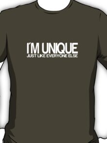 I'm Unique Just Like Everyone Else T-Shirt