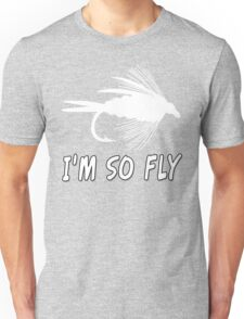 I'M SO FLY Unisex T-Shirt