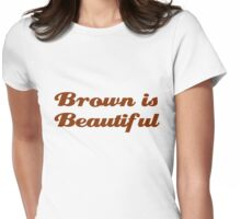 Brown is Beautiful Womens Fitted T-Shirt