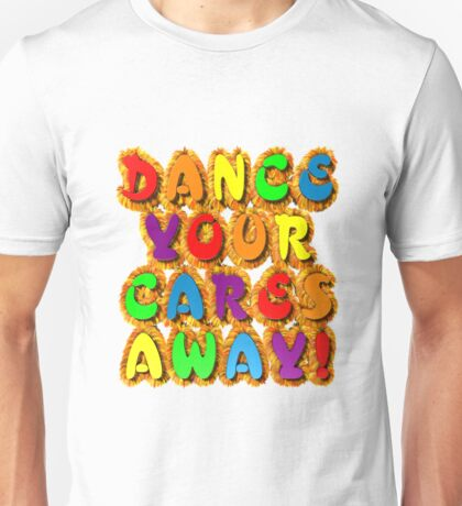 Dance your cares away! Unisex T-Shirt