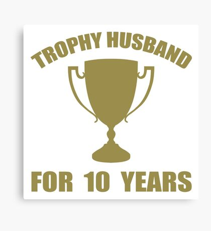 Trophy Husband For 10 Years Canvas Print