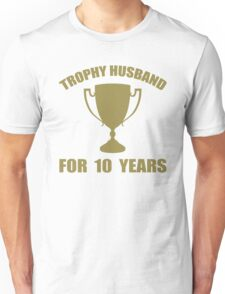 Trophy Husband For 10 Years Unisex T-Shirt