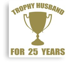 Trophy Husband For 25 Years Canvas Print