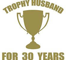 Trophy Husband For 30 Years by thepixelgarden