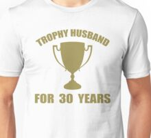 Trophy Husband For 30 Years Unisex T-Shirt