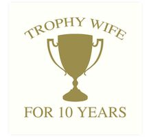 Trophy Wife For 10 Years Art Print