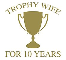 Trophy Wife For 10 Years Photographic Print