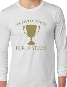 Trophy Wife For 10 Years Long Sleeve T-Shirt