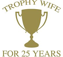 Trophy Wife For 25 Years by thepixelgarden