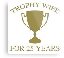 Trophy Wife For 25 Years Metal Print
