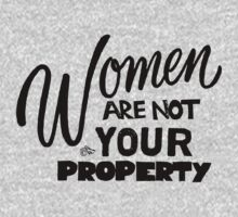 Women are NOT your Property by Tai's Tees Baby Tee