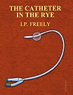 The Catheter In The Rye by marlowinc