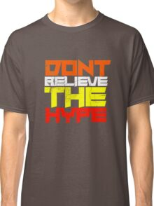 Dont believe the hype !.  Classic T-Shirt