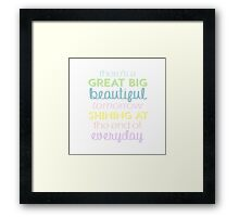 There's a great big beautiful tomorrow Framed Print