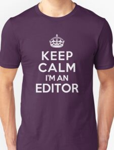 Keep Calm I'm an Editor T-Shirt