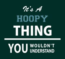 Its a HOOPY thing, you wouldn't understand by Bernardos
