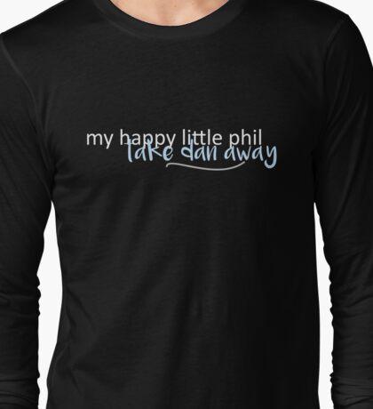 my happy little phil, take dan away. Long Sleeve T-Shirt