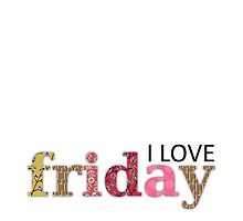 I love Friday by Rencha
