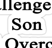 Cancer Is Just Another Challenge My Son Will Overcome He's A Stockbroker  Sticker