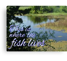 This is Where the Fish Lives Canvas Print