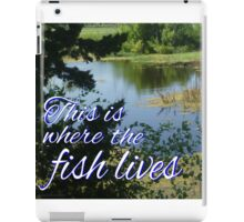This is Where the Fish Lives iPad Case/Skin