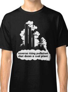 Shut Down a Coal Plant - Reverse Rising Pollution Classic T-Shirt