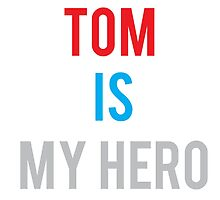 TOM IS MY HERO by NoahhMcLovin10