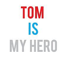 TOM IS MY HERO Photographic Print