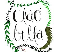 Hand-lettered Ciao Bella  by gingerprintsco