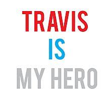 TRAVIS IS MY HERO Photographic Print