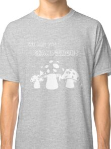 We are the Champignons Classic T-Shirt