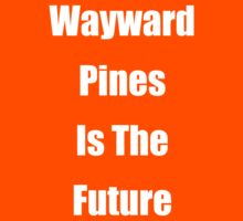 Wayward Pines Is The Future by robotghost