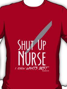 Shut Up, Nurse! T-Shirt