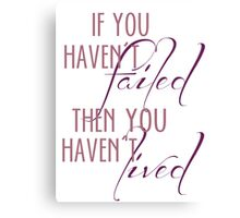 """""""If you haven't failed..."""" Canvas Print"""