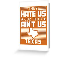 They Hate Us Cuz They Ain't Us - Texas Greeting Card