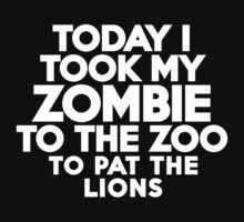 Today I took my zombie to the zoo to pat the lions by onebaretree