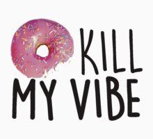Donut Kill My Vibe by katiefarello