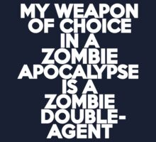 My weapon of choice in a Zombie Apocalypse is a zombie double-agent by onebaretree