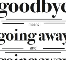 Never say goodbye Sticker