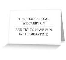 the road is long, we carry on and try to have fun in the meantime Greeting Card