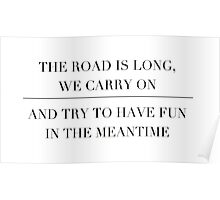 the road is long, we carry on and try to have fun in the meantime Poster