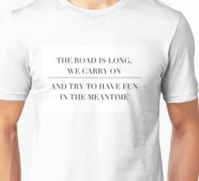 the road is long, we carry on and try to have fun in the meantime Unisex T-Shirt