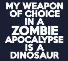 My weapon of choice in a Zombie Apocalypse is a dinosaur by onebaretree