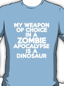 My weapon of choice in a Zombie Apocalypse is a dinosaur T-Shirt