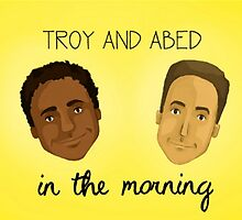 Troy and Abed in the Morning by jordanhyre