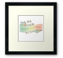 Ask the Cutie Before You Touch the Booty Framed Print