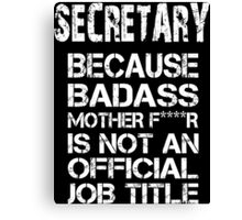 Secretary Because Badass Mother F****r Is Not An Official Job Title - Custom Tshirts & Accessories Canvas Print