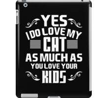 Yes I Do Love My Cat As Much As You Love Your Kids iPad Case/Skin