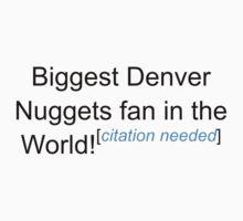 Biggest Denver Nuggets Fan - Citation Needed by lyricalshirts
