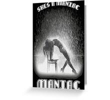 She's a Maniac, MANIAC Greeting Card